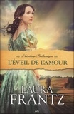 Laura Frantz - L'héritage Ballantyne Tome 2 : L'éveil de l'amour.