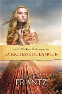 Laura Frantz - L'héritage Ballantyne Tome 3 : La richesse de l'amour.