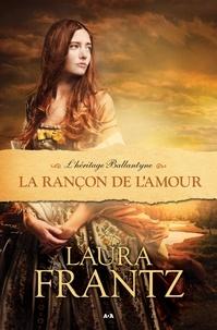 Laura Frantz - L'Héritage Ballantyne  : La rançon de l'amour.