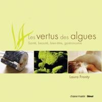 La vertu des algues- Santé, beauté, bien-être, gastronomie - Laura Fronty |