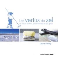 Laura Fronty - Les vertus du sel - Le sel de la mer, ses mystères et ses goûts.
