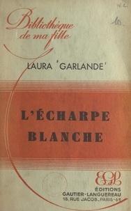 Laura Garlande - L'écharpe blanche.