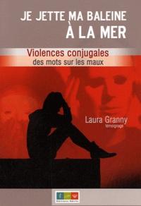 Laura Granny - Je jette ma baleine à la mer - Violences conjugales des mots sur les maux.