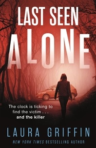 Laura Griffin - Last Seen Alone - The heartpounding new thriller you won't be able to put down!.