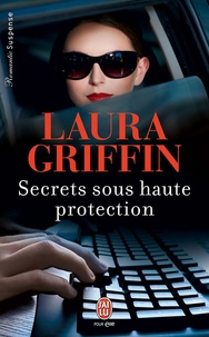 Laura Griffin - Secrets sous haute protection.