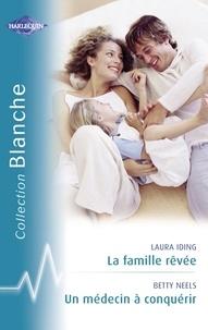 Laura Iding et Betty Neels - La famille rêvée - Un médecin à conquérir (Harlequin Blanche).