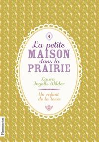 Laura Ingalls Wilder - La Petite maison dans la prairie Tome 4 : Un enfant de la terre.
