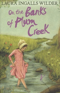Laura Ingalls Wilder - Little House in the Prairie - On the Banks of Plum Creek.