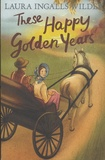 Laura Ingalls Wilder - Little House on the Prairie - These Happy Golden Years.