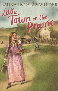 Laura Ingalls Wilder - Little Town on the Prairie.