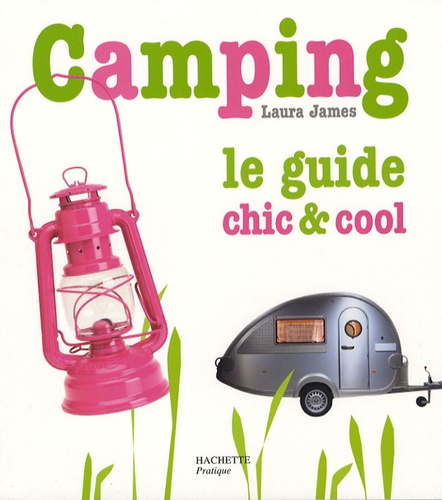 Laura James - Camping - Le guide chic et cool.