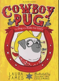 Laura James - The Adventures of Pug  : Cowboy Pug - The Dog Who Rode for Glory.