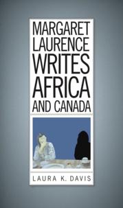 Laura K. Davis - Margaret Laurence Writes Africa and Canada.