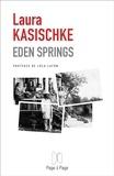 Laura Kasischke et Lola Lafon - Eden Springs - Un roman inspiré d'une histoire vraie.