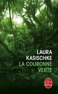 Laura Kasischke - La Couronne verte.