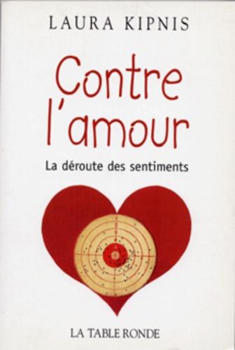 Laura Kipnis - Contre l'amour - La déroute des sentiments.