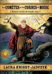 Laura Knight-Jadczyk - Les comètes et les cornes de Moïse - L'histoire secrète du monde, tome 2.