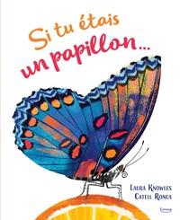 Laura Knowles et Catell Ronca - Si tu étais un papillon....