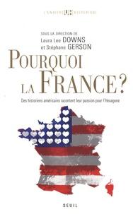 Laura Lee Downs et Stéphane Gerson - Pourquoi la France ? - Des historiens américains racontent leur passion pour l'Hexagone.