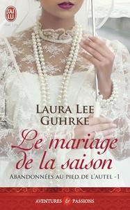 Laura Lee Guhrke - Abandonnées au pied de l'autel Tome 1 : Le mariage de la saison.