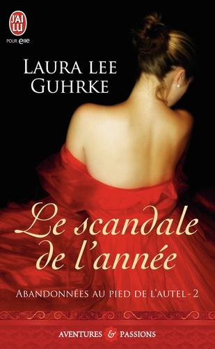 Laura Lee Guhrke - Abandonnées au pied de l'autel Tome 2 : Le scandale de l'année.