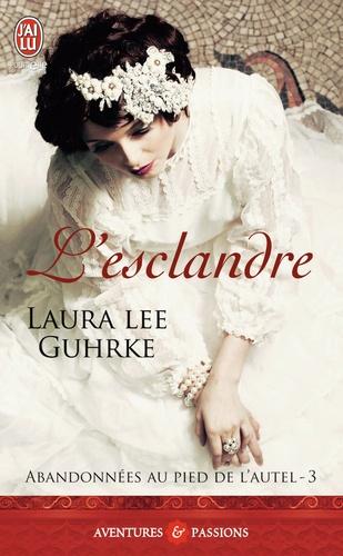 Laura Lee Guhrke - Abandonnées au pied de l'autel Tome 3 : L'esclandre.