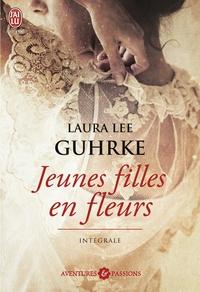 Laura Lee Guhrke - Jeunes filles en fleurs Intégrale : Et il l'embrassa ; L'héritière ; Désirs secrets ; Séduction.