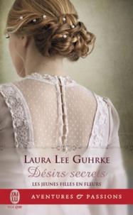 Laura Lee Guhrke - Jeunes filles en fleurs Tome 3 : Désirs secrets.