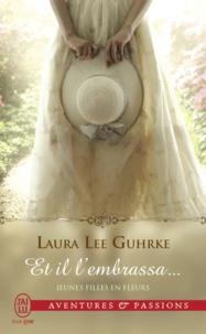 Laura Lee Gurhke - Jeunes filles en fleurs Tome 1 : Et il l'embrassa....