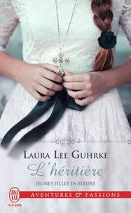 Laura Lee Gurhke - Jeunes filles en fleurs Tome 2 : L'héritière.