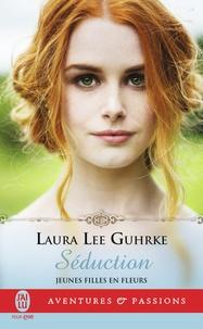 Laura Lee Gurhke - Jeunes filles en fleurs Tome 4 : Séduction.