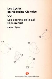 Laura Lègue - Les cycles en médecine chinoise ou les secrets de la loi midi-minuit.