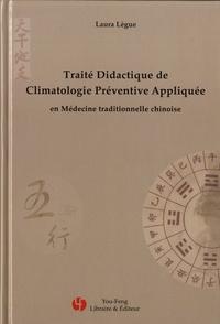 Laura Lègue - Traité didactique de climatologie préventive appliquée - En médecine traditionnelle chinoise.