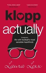 Laura Lexx - Klopp Actually - (Imaginary) Life with Football's Most Sensible Heartthrob.