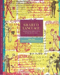 Shared Language- Vernacular Manuscripts of the Middle Ages - Laura Light |