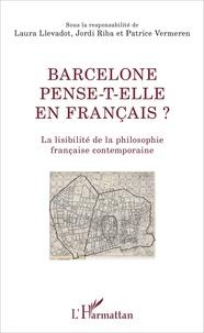 Laura Llevadot et Jordi Riba - Barcelone pense-t-elle en français ? - La lisibilité de la philosophie française contemporaine.