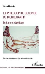 La philosophie seconde de Kierkegaard- Ecriture et répétition - Laura Llevadot |