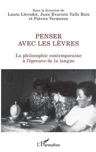 Laura Llevadot et Juan Evaristo Valls Boix - Penser avec les lèvres - La philosophie contemporaine à l'épreuve de la langue.
