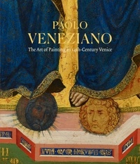Laura Llewellyn et John Witty - Paolo Veneziano - The Art of Painting in 14th-Century Venice.