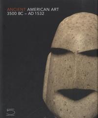 Ancient American Art 3500 BC - 1532 AD- Masterworks of the Pre-Columbian Era - Laura Maggioni |
