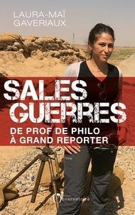 Laura-Maï Gaveriaux - Sales guerres - De prof de philo à grand reporter.