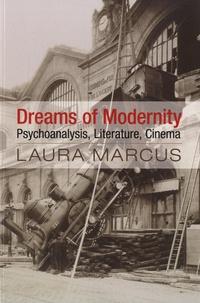Laura Marcus - Dreams of Modernity - Psychoanalysis, Literature, Cinema.