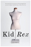 Laura Moisin et Martin Popoff - Kid Rex - The inspiring true account of a life salvaged from despair, anorexia and dark days in New York City.