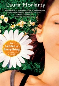 Laura Moriarty - The Center of Everything - A Novel.