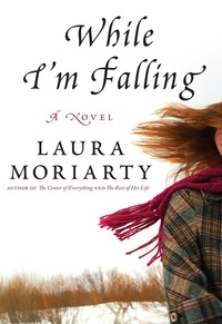 Laura Moriarty - While I'm Falling.
