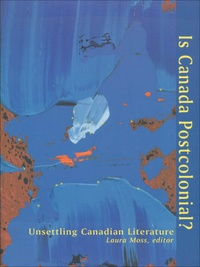 Laura Moss - Is Canada Postcolonial? - Unsettling Canadian Literature.