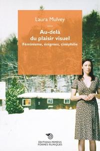 Laura Mulvey - Au-delà du plaisir visuel - Féminisme, énigmes, cinéphilie.
