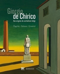 Giorgio de Chirico- Aux origines du surréalisme belge (René Magritte, Paul Delvaux, Jane Graverol) - Laura Neve |