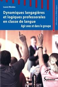 Laura Nicolas - Dynamiques langagières et logiques professorales en classe de langue - Agir avec et dans le groupe.