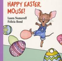 Laura Numeroff et Felicia Bond - Happy Easter Mouse!.